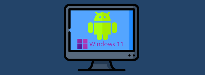 How to install Android Apps on Windows 11